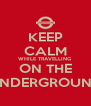 KEEP CALM WHILE TRAVELLING ON THE UNDERGROUND - Personalised Poster A4 size