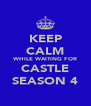 KEEP CALM WHILE WAITING FOR CASTLE SEASON 4 - Personalised Poster A4 size