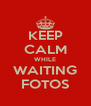 KEEP CALM WHILE WAITING FOTOS - Personalised Poster A4 size