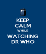 KEEP CALM WHILE WATCHING DR WHO - Personalised Poster A4 size