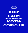KEEP CALM WHILE WATCHING MOSTA GOING UP - Personalised Poster A4 size