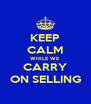 KEEP CALM WHILE WE CARRY ON SELLING - Personalised Poster A4 size