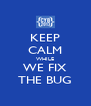 KEEP CALM WHILE WE FIX THE BUG - Personalised Poster A4 size