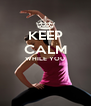 KEEP CALM WHILE YOU   - Personalised Poster A4 size