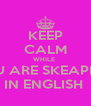 KEEP CALM WHILE  YOU ARE SKEAPING  IN ENGLISH  - Personalised Poster A4 size