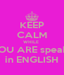 KEEP CALM WHILE  YOU ARE speak   in ENGLISH - Personalised Poster A4 size