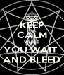 KEEP CALM WHILE YOU WAIT  AND BLEED - Personalised Poster A4 size
