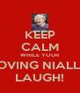 KEEP CALM WHILE YOUR LOVING NIALL'S LAUGH! - Personalised Poster A4 size