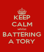 KEEP CALM whilst BATTERING A TORY - Personalised Poster A4 size