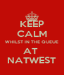 KEEP CALM WHILST IN THE QUEUE AT  NATWEST - Personalised Poster A4 size
