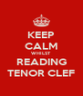 KEEP CALM WHILST READING TENOR CLEF - Personalised Poster A4 size