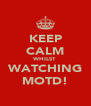 KEEP CALM WHILST WATCHING MOTD! - Personalised Poster A4 size
