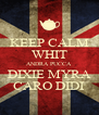 KEEP CALM WHIT ANDRA PUCCA DIXIE MYRA CARO DIDI - Personalised Poster A4 size