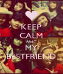 KEEP CALM WHIT MY BESTFRIEND - Personalised Poster A4 size