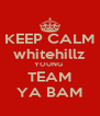 KEEP CALM whitehillz YOUNG  TEAM YA BAM - Personalised Poster A4 size