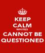 KEEP CALM WHITES CANNOT BE QUESTIONED - Personalised Poster A4 size