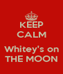 KEEP CALM  Whitey's on THE MOON - Personalised Poster A4 size