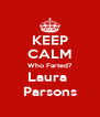 KEEP CALM Who Farted? Laura  Parsons - Personalised Poster A4 size