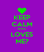 KEEP CALM WHO LOVES ME? - Personalised Poster A4 size