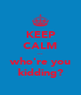 KEEP CALM ... who're you kidding? - Personalised Poster A4 size