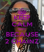 KEEP CALM WHY BECAUSE 2 CHAINZ - Personalised Poster A4 size