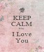 KEEP CALM Why  I Love You - Personalised Poster A4 size