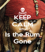 KEEP CALM Why Is the Rum Gone - Personalised Poster A4 size