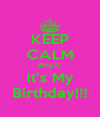 KEEP CALM Why?? It's My Birthday!!! - Personalised Poster A4 size