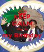 KEEP CALM why it's my Birthday  - Personalised Poster A4 size