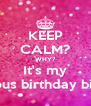 KEEP CALM? WHY? It's my Fabulous birthday bitches  - Personalised Poster A4 size