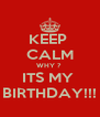KEEP  CALM WHY ?  ITS MY  BIRTHDAY!!! - Personalised Poster A4 size