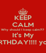 KEEP CALM Why should I keep calm?!? It's My BIRTHDAY!!!! yolo - Personalised Poster A4 size