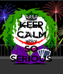 KEEP CALM WHY SO SERIOUS - Personalised Poster A4 size