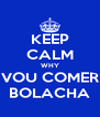 KEEP CALM WHY VOU COMER BOLACHA - Personalised Poster A4 size