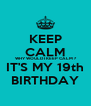 KEEP CALM  WHY WOULD I KEEP CALM ? IT'S MY 19th BIRTHDAY - Personalised Poster A4 size