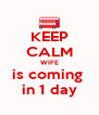 KEEP CALM WIFE is coming  in 1 day - Personalised Poster A4 size