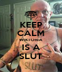 KEEP CALM WIKTORIA IS A SLUT - Personalised Poster A4 size