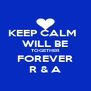 KEEP CALM   WILL BE TOGETHER FOREVER R & A - Personalised Poster A4 size