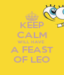 KEEP CALM WILL HAVE  A FEAST OF LEO - Personalised Poster A4 size