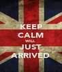 KEEP CALM WILL  JUST ARRIVED - Personalised Poster A4 size