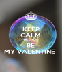 KEEP CALM WILL YOU BE MY VALENTINE  - Personalised Poster A4 size