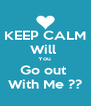 KEEP CALM Will  You  Go out  With Me ?? - Personalised Poster A4 size