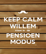 KEEP CALM WILLEM staat in  de  PENSIOEN MODUS - Personalised Poster A4 size