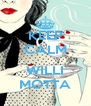 KEEP CALM  WILLI MOTTA - Personalised Poster A4 size