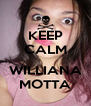 KEEP CALM  WILLIANA MOTTA - Personalised Poster A4 size