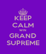 KEEP CALM WIN GRAND SUPREME - Personalised Poster A4 size