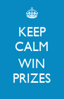KEEP CALM  WIN PRIZES - Personalised Poster A4 size