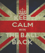 KEEP CALM WIN THE BALL BACK - Personalised Poster A4 size