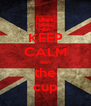 KEEP CALM win the cup - Personalised Poster A4 size
