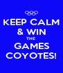 KEEP CALM & WIN THE  GAMES COYOTES! - Personalised Poster A4 size